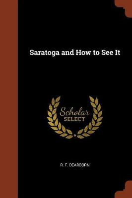 Saratoga and How to See It by R F Dearborn