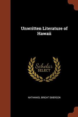 Unwritten Literature of Hawaii by Nathaniel Bright Emerson