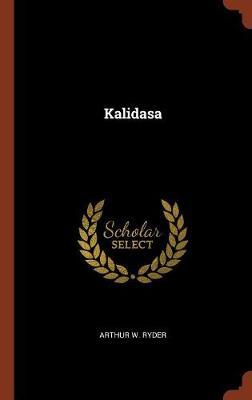 Kalidasa by Arthur W Ryder