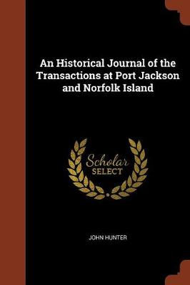 An Historical Journal of the Transactions at Port Jackson and Norfolk Island by John (University of Birmingham UK) Hunter