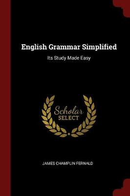 English Grammar Simplified Its Study Made Easy by James Champlin Fernald