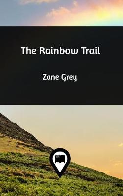 The Rainbow Trail by Zane Grey