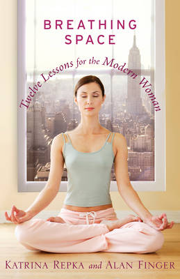 Breathing Space Twelve Lessons for the Modern Woman by Katrina Repka