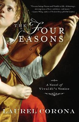 The Four Seasons A Novel of Vivaldi's Venice by Laurel Corona