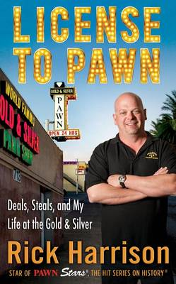 License To Pawn Deals, Steals and My Life at the Gold & Silver by Rick Harrison