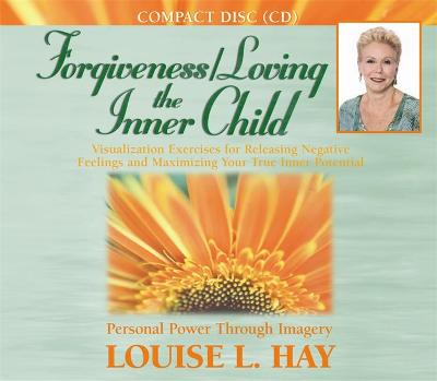 Forgiveness/Loving The Inner Child by Louise Hay