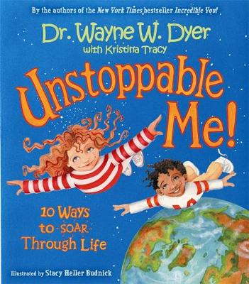 Unstoppable Me! 10 Ways to Soar Through Life by Dr. Wayne W. Dyer, Kristina Tracy, Stacy Heller Budnick
