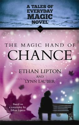 The Magic Hand of Chance A Tales of Everyday Magic Novel by Ethan Lipton, Lynn Lauber