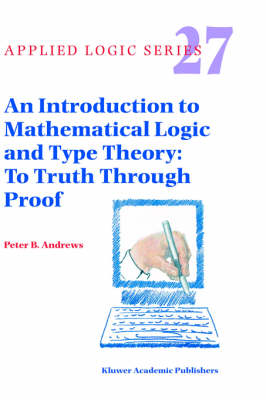 An Introduction to Mathematical Logic and Type Theory To Truth Through Proof by Peter B. Andrews