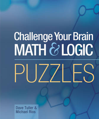 Challenge Your Brain Math & Logic Puzzles by Dave Tuller, Michael Rios