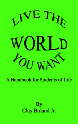 Live the World You Want by Clay Boland