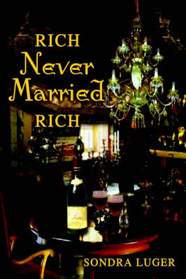 Rich, Never Married, Rich by Sondra Luger