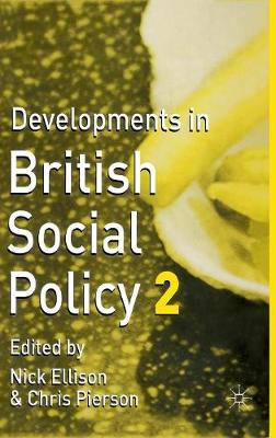 Developments in British Social Policy by Nick Ellison, Chris Pierson