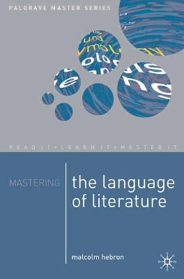 Mastering the Language of Literature by Malcolm Hebron