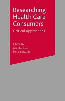 Researching Health Care 'Consumers' Critical Approaches by Jennifer Burr, Paula Nicolson
