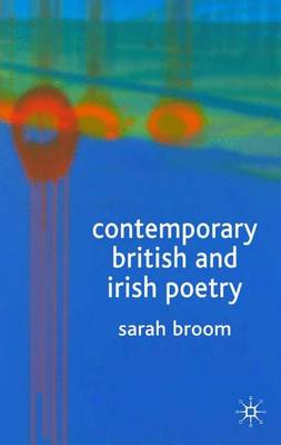 Contemporary British and Irish Poetry An Introduction by Sarah Broom