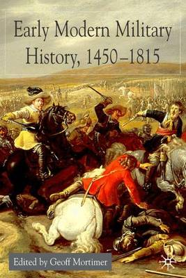 Early Modern Military History, 1450-1815 by Geoff Mortimer