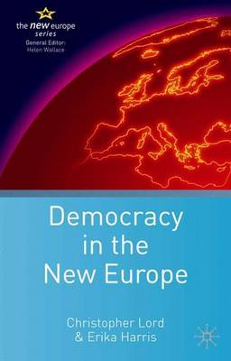 Democracy in the New Europe by Christopher Lord, Erika Harris