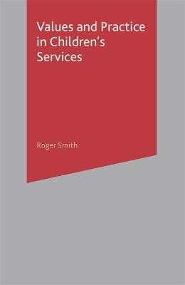 Values and Practice in Children's Services by Roger S. Smith