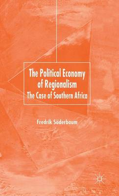 The Political Economy of Regionalism The Case of Southern Africa by Dr Fredrik Soderbaum