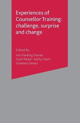 Experiences of Counsellor Training Challenge, Surprise and Change by Val Harding Davies