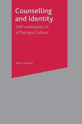 Counselling and Identity Self Realisation in a Therapy Culture by Alex Howard