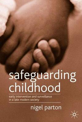 Safeguarding Childhood Early Intervention and Surveillance in a Late Modern Society by Nigel Parton