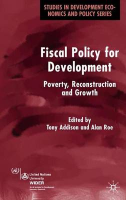 Fiscal Policy for Development Poverty, Reconstruction and Growth by Tony Addison