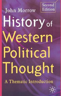 History of Western Political Thought A Thematic Introduction by John, Jr. Morrow