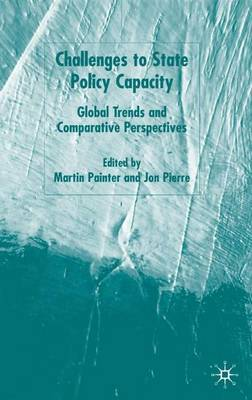 Challenges to State Policy Capacity Global Trends and Comparative Perspectives by Martin Painter
