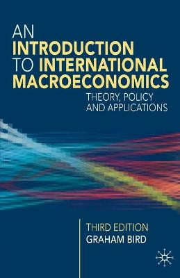 An Introduction to International Macroeconomics A Primer on Theory, Policy and Applications by Graham Bird