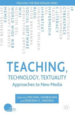 Teaching, Technology, Textuality Approaches to New Media by Michael Hanrahan, Deborah L. Madsen