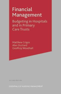 Financial Management Budgeting in Hospitals and in Primary Care Trusts by Geoffrey Woodhall, Alan Stuttard, Matthew Cripps