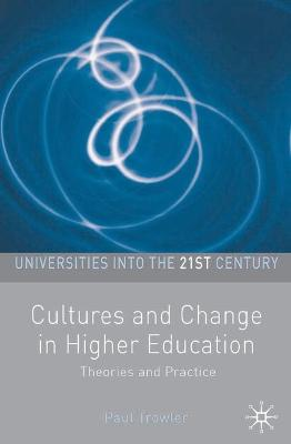 Cultures and Change in Higher Education Theories and Practices by Paul Trowler