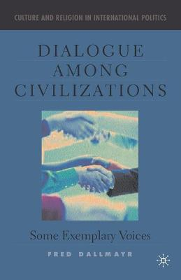 Dialogue Among Civilizations Some Exemplary Voices by Fred R. Dallmayr