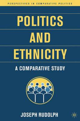 Politics and Ethnicity A Comparative Study by J. Rudolph