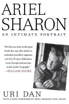 Ariel Sharon An Intimate Portrait by Uri Dan
