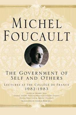 The Government of Self and Others Lectures at the College de France 1982-1983 by Michel Foucault, Arnold I. Davidson, Graham Burchell