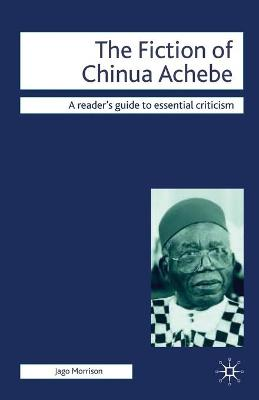 The Fiction of Chinua Achebe by Jago Morrison