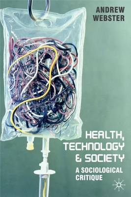 Health, Technology and Society A Sociological Critique by Andrew Webster