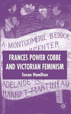 Frances Power Cobbe and Victorian Feminism by Susan Hamilton