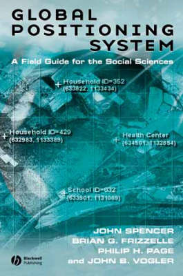 Global Positioning System A Field Guide for the Social Sciences by John Spencer, Brian G. Frizzelle, Philip H. Page, John B. Vogler