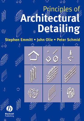 Principles of Architectural Detailing by Stephen Emmitt, John Olie, Peter Schmid