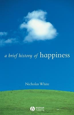 A Brief History of Happiness by Nicholas White