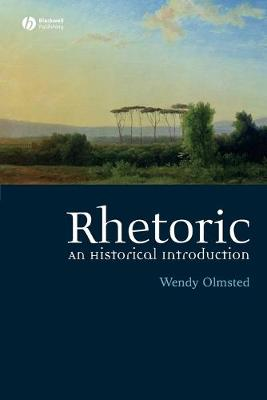 Rhetoric An Historical Introduction by Wendy Olmsted
