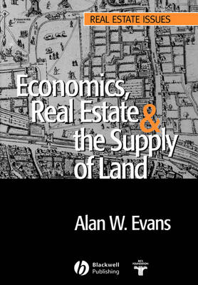 Economics, Real Estate and the Supply of Land by Alan W. Evans