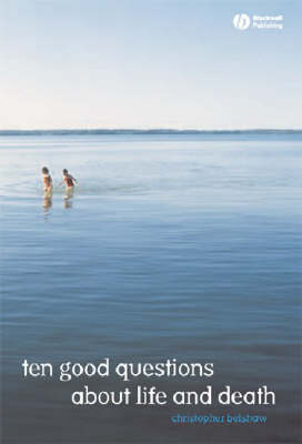 10 Good Questions About Life And Death by Christopher Belshaw