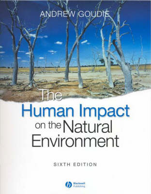 The Human Impact on the Natural Environment Past, Present, and Future by Andrew S. (University of Oxford, UK) Goudie