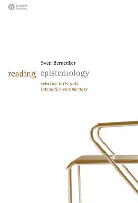 Reading Epistemology Selected Texts with Interactive Commentary by Sven Bernecker