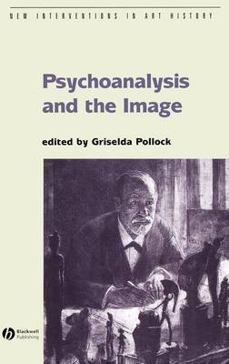 Psychoanalysis and the Image Transdisciplinary Perspectives by Griselda Pollock